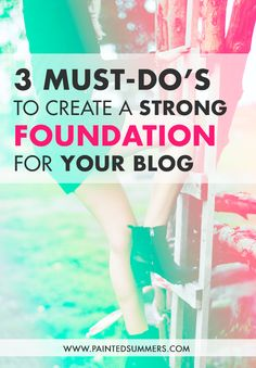3 Must-Dos to Create a Strong Foundation for Your Blog — Painted Summers