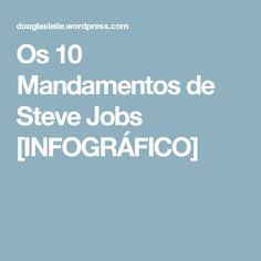 Os 10 Mandamentos de Steve Jobs [INFOGRÁFICO]
