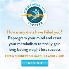 33 ways to gain confidence and clarity to melt fat quickly, easily and effectively from the scientifically-proven strategies of world-renowned experts! Join me at the Forget Weight Loss Forever Project starting on March 28, online and free!