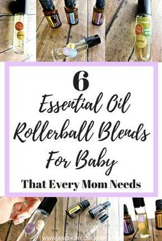 6 Essential Oil Rollerball Blends For Baby That Every Mom Needs - Anchored Mommy  Essential oils for baby   Doterra Essential Oils   Essential Oil Rollerball blends   Essential Oils for colds   essential oils for teething   essential oils for moms  