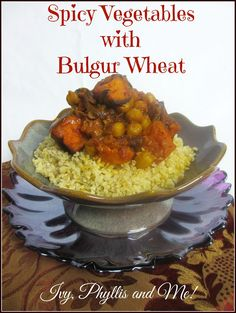 Ivy, Phyllis and Me!: SPICY VEGETABLES WITH BULGUR WHEAT