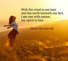 Nature Quotes - Poems - With the wind in my hair, and the earth beneath my feet nature lover quote by Christy Ann Martine She Quotes, Boss Quotes, Hair Quotes, Crazy Girl Quotes, Crazy Girls, Wind Quote, Hair In The Wind, Motivational Quotes, Inspirational Quotes
