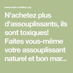 N'achetez plus d'assouplissants, ils sont toxiques! Faites vous-même votre assouplissant naturel et bon marché! - Santé Nutrition