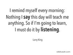 I remind myself every morning: nothing I #say this day will #teach me anything... http://wildtussah.com