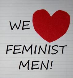 Feminist come in all genders. This is a simple graphic sharing love for the feminist men. I think it's important that we acknowledge and recognize all allies.