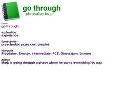 #phrasalverbs.pl, word: #go through, explanation: experience, translation: przechodzić przez coś, cierpieć