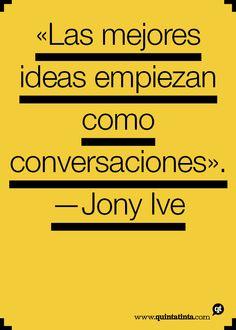 Las mejores ideas empiezas como conversaciones. Una cita de Jony Ive