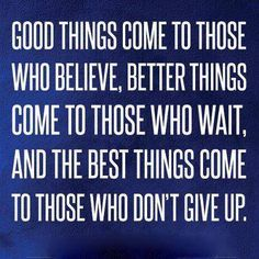 Good things come to those who believe, Better things come to those who wait, And the best things come to those who don't give up  #giveup #hardwork #quotes #nevergiveup #workinghard #brainquotes  Hard work Quotes and Never Give up Quotes :