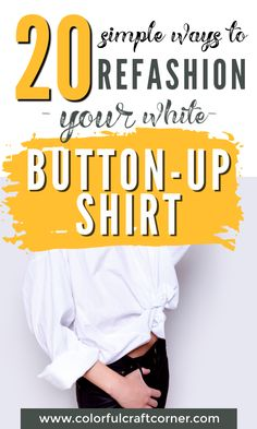 20 ideas for refashioning a white button-up shirt. Check out these easy and fun ways to restyle one of your white blouses. #shirtrefashion #buttonupupcycle #clothesrefashion Clothes Refashion, Shirt Refashion, Color Crafts, Fabric Crafts, White Blouses, Refashioning, Craft Corner, Simple Way, New Outfits