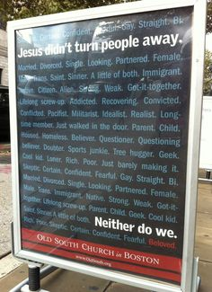 """""""Jesus didn't turn people away. Neither do we."""" Old South Church, Boston. http://www.oldsouth.org"""