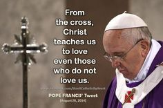 """""""From the cross, Christ teaches us to love even those who do not love us. Catholic Saints, Roman Catholic, Prayer Verses, Bible Verses, Pope Francis Quotes, Book Of Hebrews, Catholic Quotes, Religious Education, Love The Lord"""