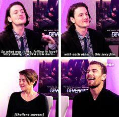 So I was watching a comic-con interview from last year-because I'm late like that-and Theo was being so awkward. He kept touching Shailene and I was like OMG *fangirls* SHEO IS REAL