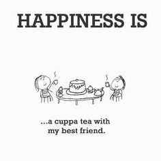 Happiness is, a cuppa tea with my best friend. - Me Happy Me Moments With Friends Quotes, Best Friend Quotes, Happy Moments, Happy Thoughts, My Best Friend, Best Friends, Happy Things, What Makes You Happy, Are You Happy