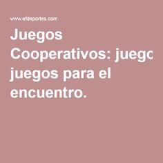 Juegos Cooperativos: juegos para el encuentro.