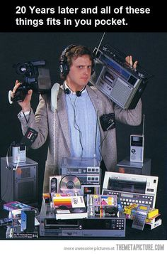 20 years later and all these things fit in your pocket!
