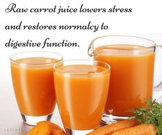 Raw carrot juice lowers #stress and restores normalcy to digestive function.