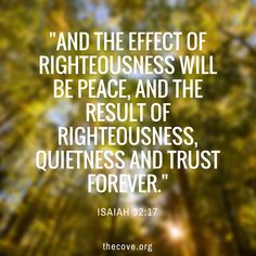 """Rest QUIETLY and TRUST in your loving Savior. """"And the effect of righteousness will be peace,and the result of righteousness, quietness and trustforever."""" Isaiah 32:17"""