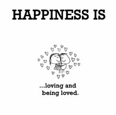 ♥ Happiness is...loving and being loved ♥