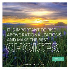 """It is important to rise above rationalizations and make the best choices."" —Quentin L. Cook #LDSconf"