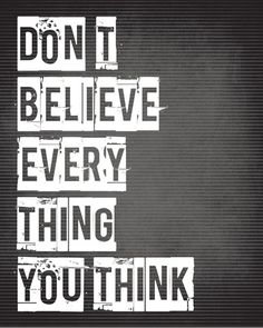 Don't believe everything you think life quotes quotes positive quotes quote thoughts inspiring Positive Mind, Positive Quotes, Motivational Quotes, Inspirational Quotes, Positive Vibes, The Words, Cool Words, Great Quotes, Quotes To Live By