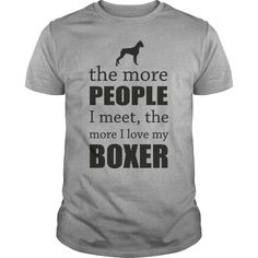 Get yours cool The More People I Meet - Boxer  NEW SHIRT Shirts & Hoodies.  #gift, #idea, #photo, #image, #hoodie, #shirt, #christmas