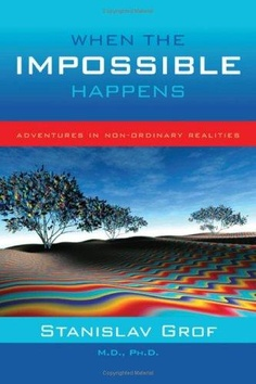 When the Impossible Happens. A very important book on Parapsychology and Holotropic Breathing.