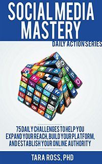 Social Media Mastery (Updated for 2015): 75+ Tips to Help you Expand your Reach, Build your Platform, and Establish your Online Authority (Daily Actions)
