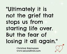 """This could not be more true... """"Ultimately it's not the grief that stops us from starting life over. But the fear of losing it all again."""" ~ Christina Rasmussen #grief #loss #hope"""