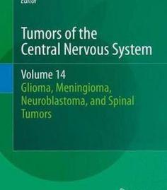 Tumors Of The Central Nervous System Volume 14: Glioma Meningioma Neuroblastoma And Spinal Tumors PDF