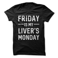 Friday Is My Liver's Monday