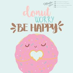 "Carteles con frases Frases bonitas Frases de donas Donut worry ""Be happy"""