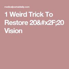 1 Weird Trick To Restore 20/20 Vision
