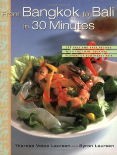 From Bangkok to Bali in 30 Minutes: 175 Fast and Easy Recipes with the Lush, Tropical Flavors of Southeast Asia