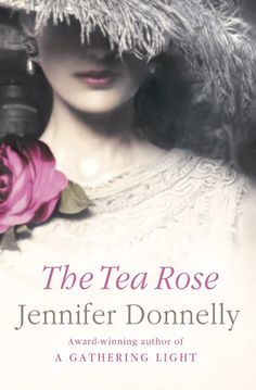 The+Tea+Rose by Jennifer Donnelly. first in a trilogy. i wanted to read this for ages & finally have. it was quite a soaptastic melodrama but i loved it. fiona & joe really were put through the ringer. i'm already onto the next in the series. 4 stars. books read 2012. novel