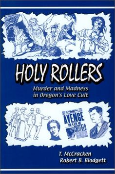 Holy Rollers: Murder and Madness in Oregon's Love Cult