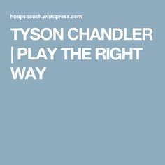 TYSON CHANDLER | PLAY THE RIGHT WAY