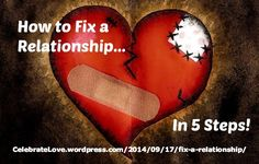 "Relationships ~ New article, ""How to Fix a Relationship in 5 Steps"" on my ‪#‎Relationships Blog (designed not to sell, but to teach!). Something new about Relationships is posted every 4th day! More than 650 FREE Articles! Tell your friends by clicking ""SHARE."" ~ http://CelebrateLove.wordpress.com/2014/09/17/fix-a-relationship/  Another Relationship HotSpot:  http://www.CelebrateLove.com"