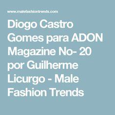 Diogo Castro Gomes para ADON Magazine No- 20 por Guilherme Licurgo - Male Fashion Trends