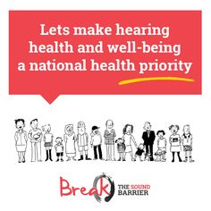 Break The Sound Barrier steering group alert - World Health Assembly vote The World Health Assembly will meet in Geneva on Friday to vote on an international action plan to address hearing loss. It sets out a framework for a comprehensive public health response each country can implement, relative to local needs and hearing health infrastructure. www. breakthesoundbarrier.org.au
