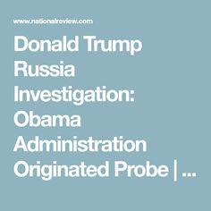 Donald Trump Russia Investigation: Obama Administration Originated Probe | National Review