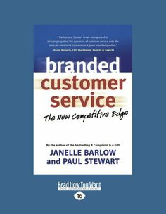Branded Customer Service: The New Competitive Edge by Janelle Barlow and Paul Stewart. $24.99. Edition - Large Print 16 pt. Publisher: ReadHowYouWant; Large Print 16 pt edition (June 13, 2012). Publication: June 13, 2012