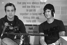 """""""That guy was always there and the first one to get us together to hang out.  Having him not still here doesn't feel real.""""  Johnny Christ"""