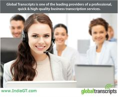 Global Transcripts is one of the leading providers of a professional, quick and high-quality business transcription services. Our team delivers precise results in business transcription because it plays an important role in analytical records to track progress with many other significant things. For more details, visit www.indiagt.com/transcription-services/business-transcription.aspx.