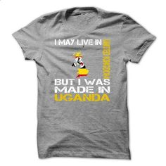 I May Live in United Kingdom But I Was Made in Uganda - #awesome t shirts #online tshirt design. PURCHASE NOW => https://www.sunfrog.com/States/I-May-Live-in-United-Kingdom-But-I-Was-Made-in-Uganda-phraqjdwcs.html?id=60505