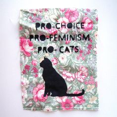 Pro choice Pro feminism Pro cats. My whole stance on the world, summed up in floral wall art.