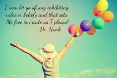 I now let go of any inhibiting rules or beliefs and that sets me free to create as I please! Inspirational quote by Dr. Hank #freedom #happiness #joy #thursday #thursdaythoughts #quotes #qotd #instagood #positivevibes #onlypositivevibes #positivevibesonly