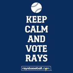 We interrupt your Tuesday to remind you to keep calm and vote Rays! Mlb.com/vote