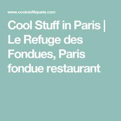 Cool Stuff in Paris | Le Refuge des Fondues, Paris fondue restaurant