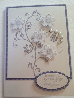 Sympathy card Stampin Up....add little shimmer spray to flowers & curl..nice layout