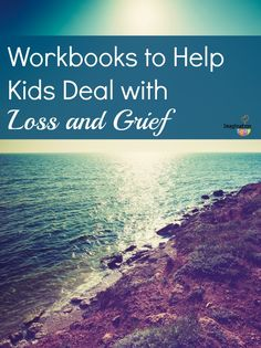 great list of workbooks and books to help kids deal with loss and grief